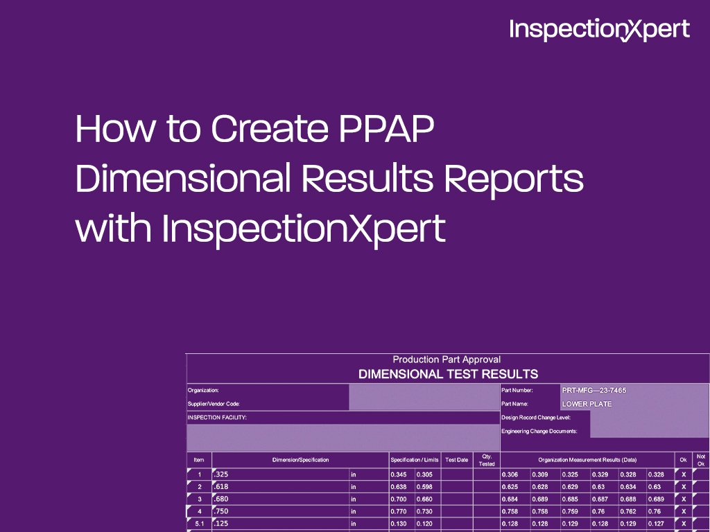 How to Create PPAP Dimensional Results Reports with InspectionXpert