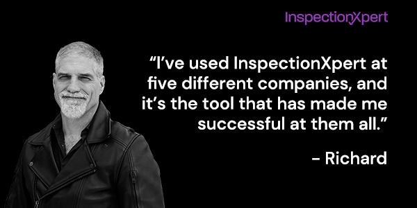 "Richard Schneider, ""I've used InspectionXpert at five different companies and it's the tool that has made me successful at them all"""